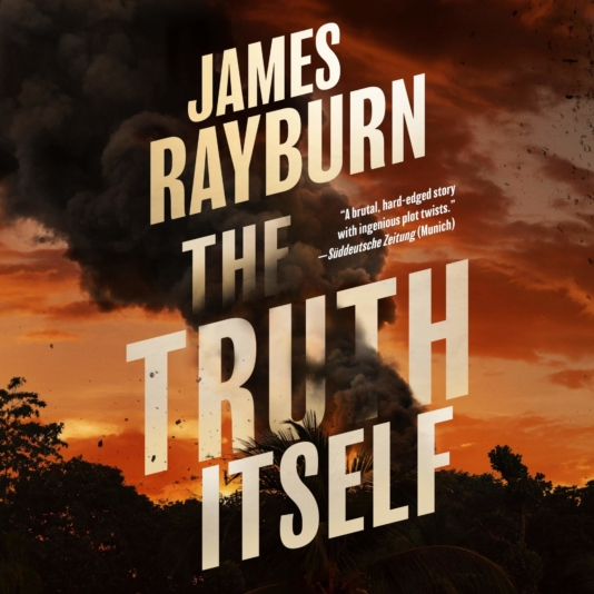 1 THE TRUTH ITSELF Roger Smith writing as James Rayburn