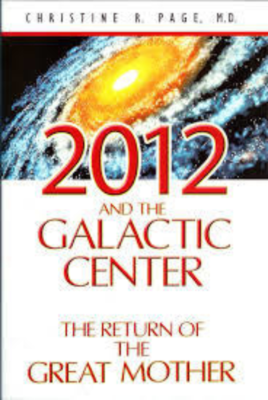2012 AND THE GALACTIC CENTER by Christine Page M D