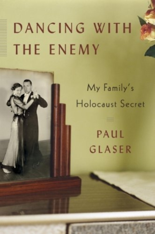 8 Paul Glaser Dancing with the Enemy My Familys Holocaust Secret