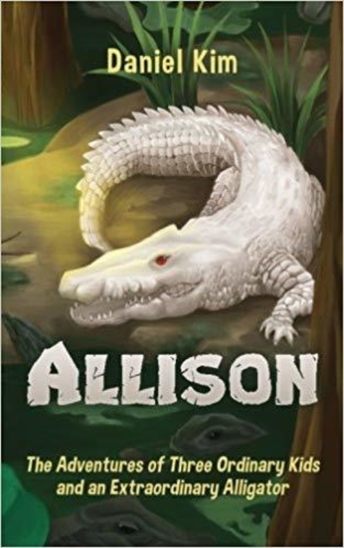 Allison The Adventures of Three Ordinary Kids and an Extraordinary Alligator Daniel Kim