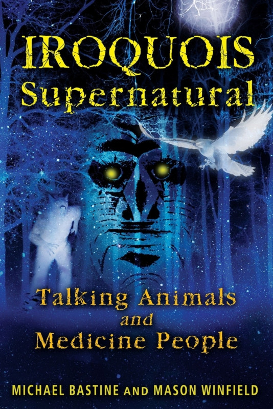 IROQUOIS SUPERNATURAL by Michael Bastine