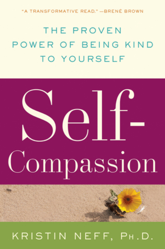 Self Compassion The Proven Power of Being Kind to Yourself Kristin Neff