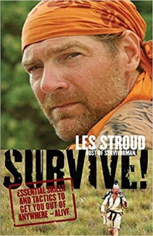 Survive Essential Skills and Tactics to Get You Out of Anywhere Alive Les Stroud