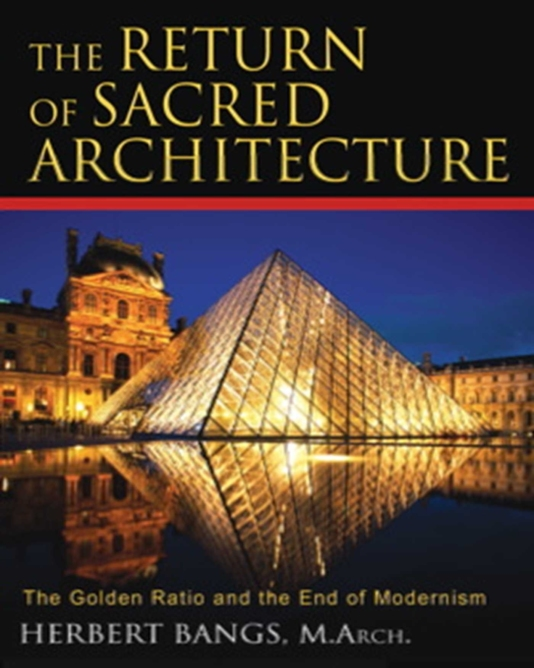 THE RETURN OF SACRED ARCHITECTURE by Herbert Bangs M Arch