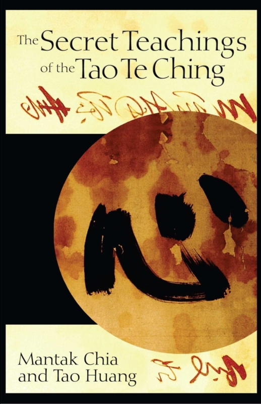 THE SECRET TEACHINGS OF THE TAO TE CHING by Master Mantak Chia