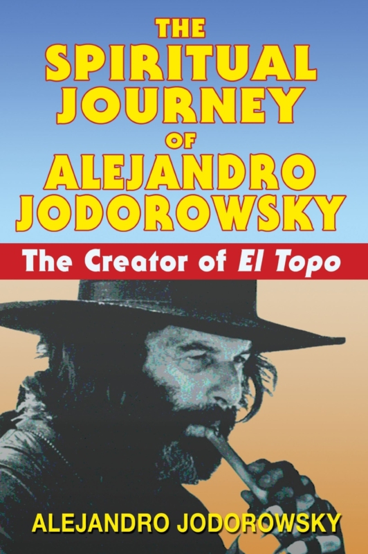 THE SPIRITUAL JOURNEY OF ALEJANDRO JODOROWSKY by Alejandro Jodorowsky