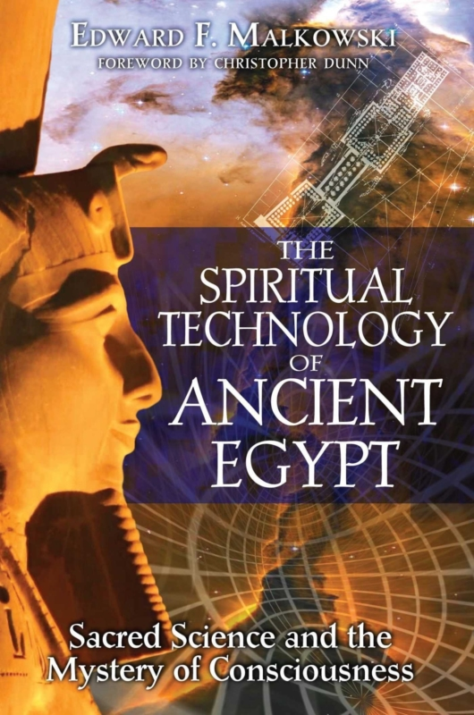 THE SPIRITUAL TECHNOLOGY OF ANCIENT EGYPT by Edward Malkowsky