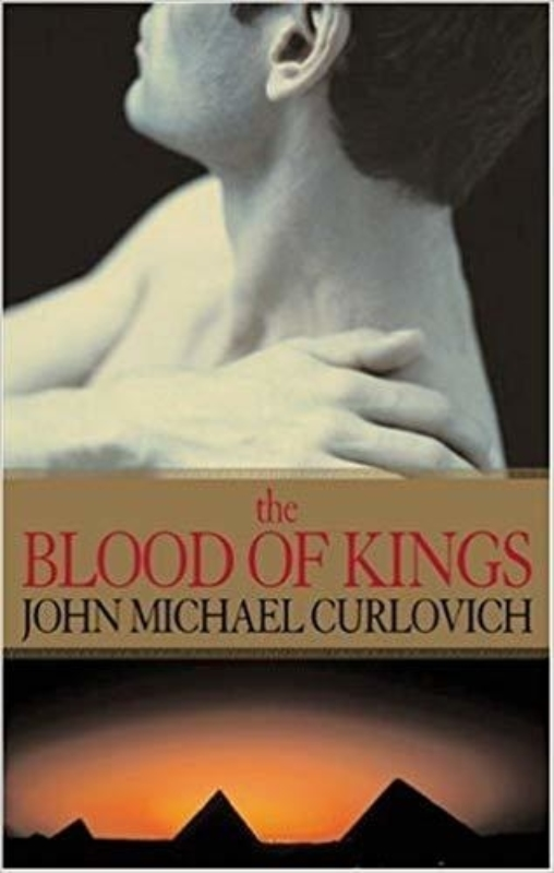 The Blood of Kings A Novel John Michael Curlovich