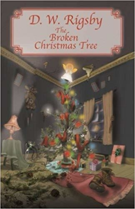 The Broken Christmas Tree D W Rigsby