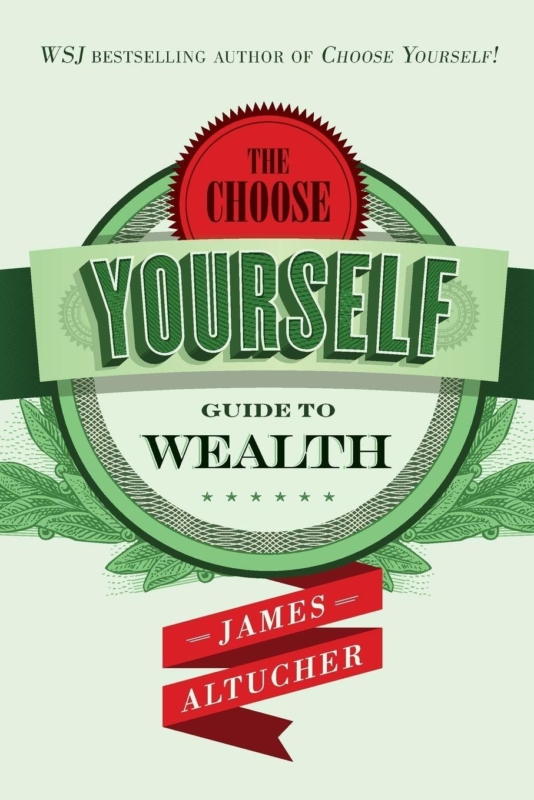 The Choose yourself guide to wealth James Altucher