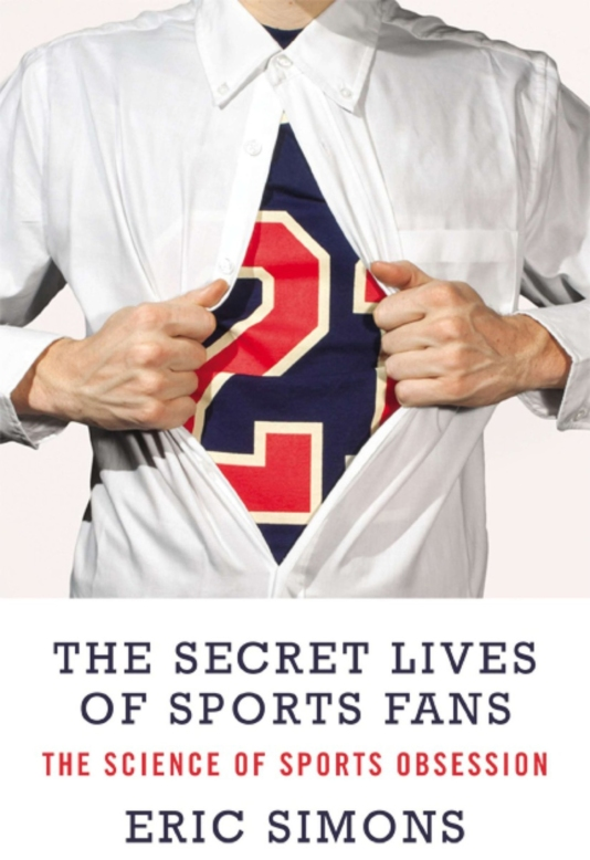 The Secret lives of sports fans Eric Simons