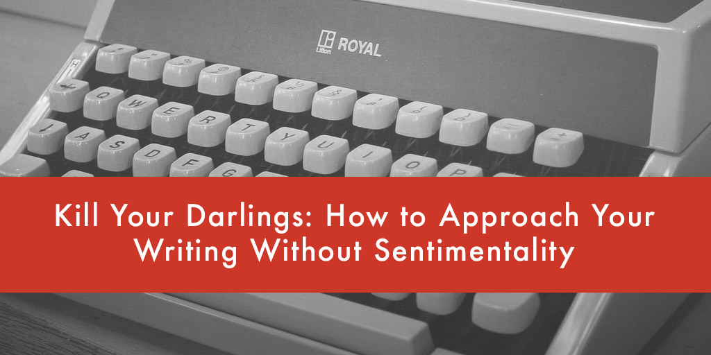 Kill-Your-Darlings--How-to-Approach-Your-Writing-Without-Sentimentality