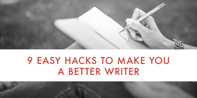 9 Easy Hacks to Make You a Better Writer