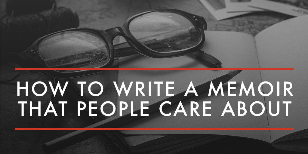 How-to-Write-a-Memoir-that-People-Care-About