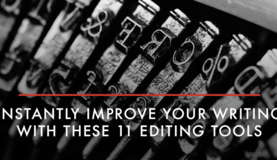 Instantly Improve Your Writing with These 11 Editing Tools