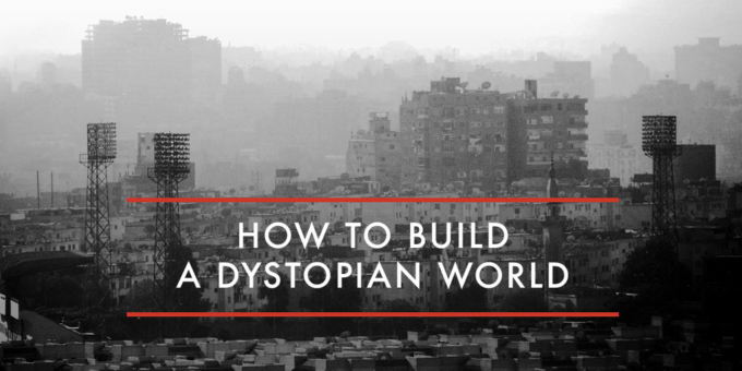 How to Build a Dystopian World