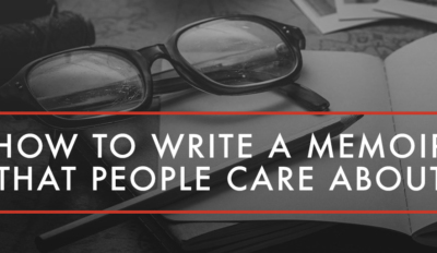 How to Write a Memoir that People Care About