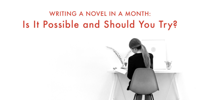 Writing a Novel in a Month Is It Possible and Should You Try