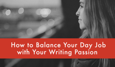 FEATURED How to Balance Your Day Job with Your Writing Passion