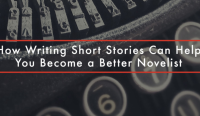FEATURED How Writing Short Stories Can Help You Become a Better Novelist