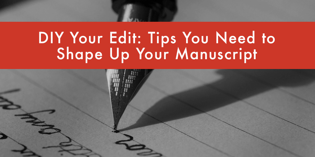 FEATURED_DIY-Your-Edit--X-Tips-You-Need-to-Shape-Up-Your-Manuscript