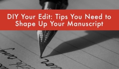 FEATURED DIY Your Edit X Tips You Need to Shape Up Your Manuscript
