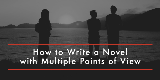 FEATURED How to Write a Novel with Multiple Points of View