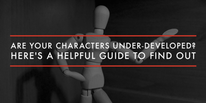 FEATURED Are Your Characters Under Developed Heres a Helpful Guide to Find Out